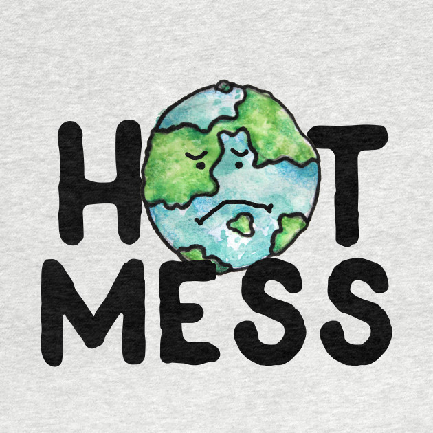 Hot mess Global Warming earth day