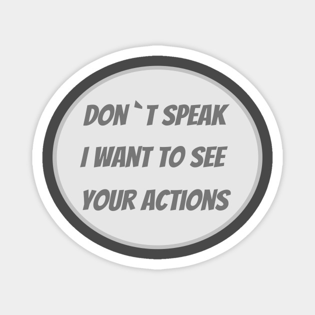I want to see your actions t-shirt