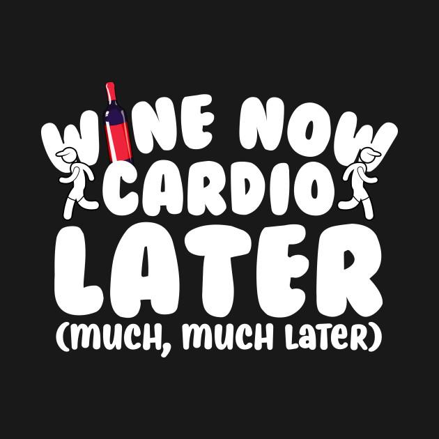 Wine Now Cardio Later