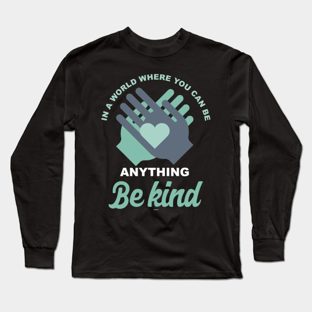 675f99fd Be Kind - Be Kind - Long Sleeve T-Shirt | TeePublic