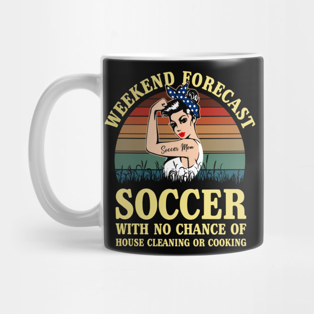 Weekend Forecast Soccer With No Chance Of House Cleaning Funny Mom Shirt by  doandoanh1