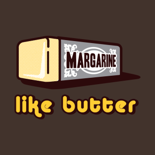 Margarine: Like Butter t-shirts
