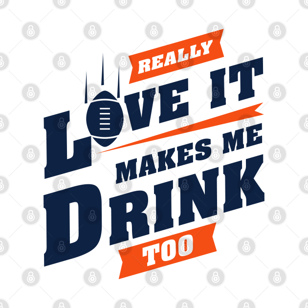 Love Football And Makes Me Drink Too With Denver Football Team Color
