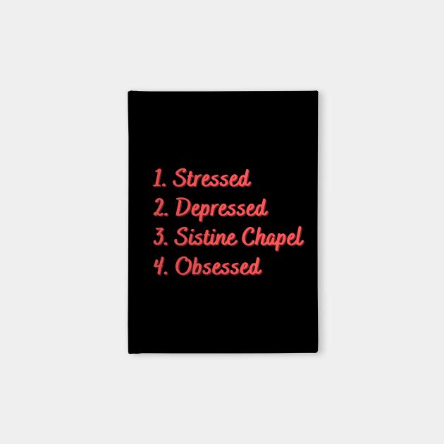 Stressed. Depressed. Sistine Chapel. Obsessed.