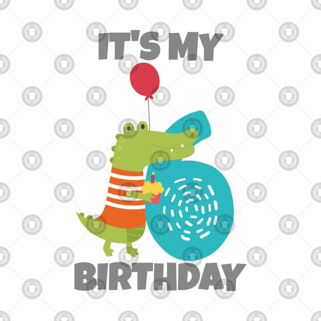 It's My 6th Birthday, Happy 6th Birthday, Happy sixth Birthday Alligator Design for boys and girls