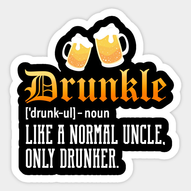 4284ed95 Drunkle tshirt Christmas Gift for uncle - Drunkle - Sticker | TeePublic