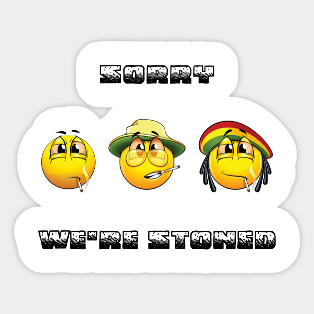 Sorry We're Stoned Bakes Smoke Weed Leaf Cannabis Marijuana 420 Emoji
