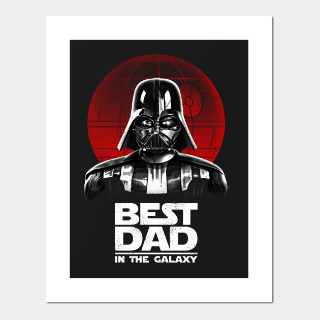 1ca669eac Best Dad in the Galaxy - Darth Vader - Posters and Art Prints ...