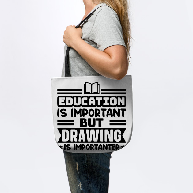 Education is important, but drawing is importanter