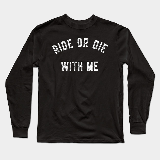 Ride Or Die With Me