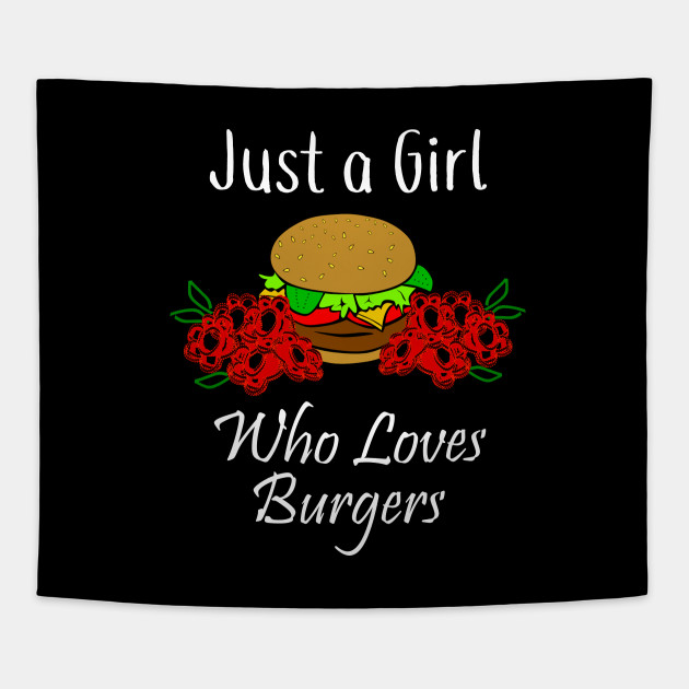 Foodie Just a Girl Who Loves Burgers
