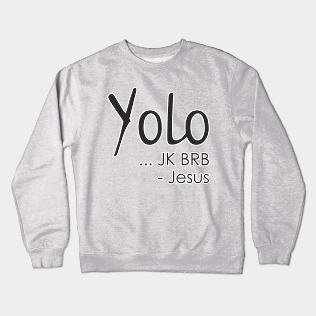074b957c9 Yolo JK BRB Jesus Shirt Christ Christian Religion Faith Bible Catholics  Gift Crewneck Sweatshirt