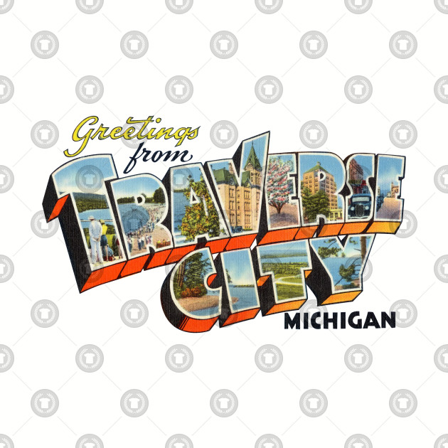 Greetings from Traverse City Michigan