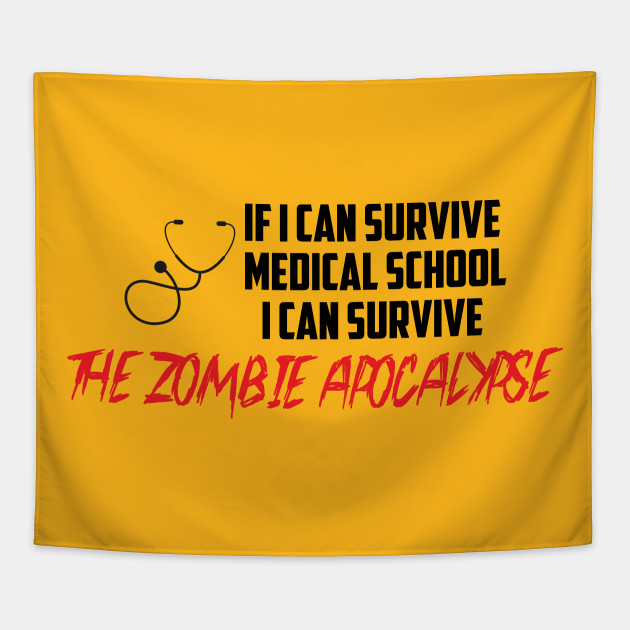 If i can survive medical school i can survive the zombie apocalypse