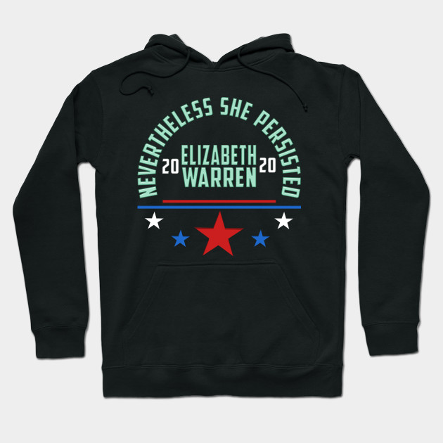 Elizabeth Warren 2020 President- Nevertheless She Persisted Hoodie