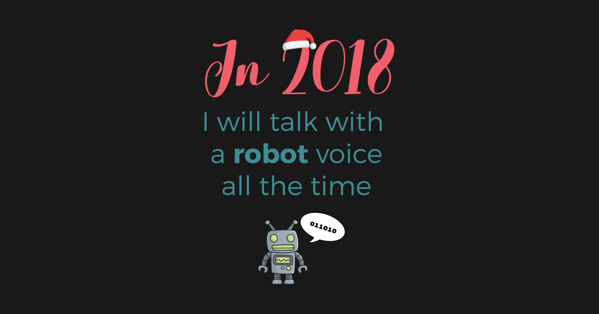 New Year 2018 resolution: robot voice by razorlazer