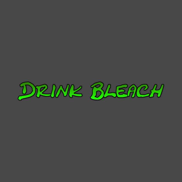 Drink Bleach