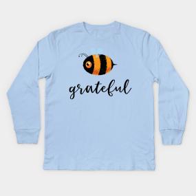 6af07a731 Be (Bee) Grateful Cute Funny Gift Women Men Boys Girls Kids Kids Long  Sleeve T-Shirt