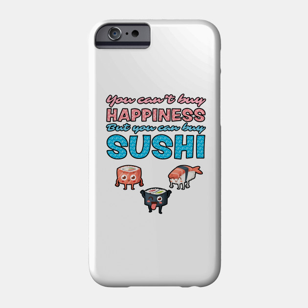 You Can't Buy Happiness, But You Can Buy Sushi