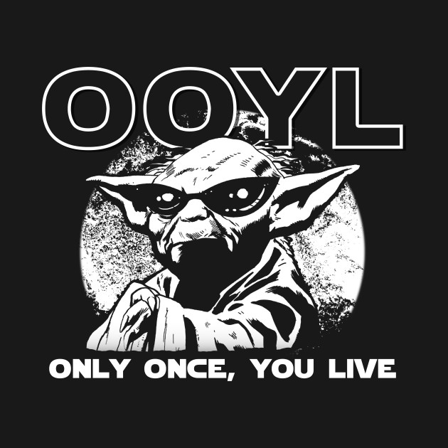 Only Once You Live