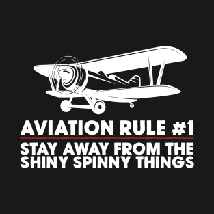 Aviation Rule #1 Stay Away From The Shiny Spinny Things T-Shirt