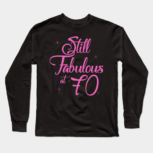 Vintage Still Sexy And Fabulous At 70 Year Old Funny 70th Birthday Gift Long Sleeve T Shirt