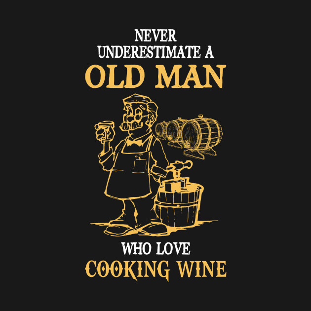 11a0248c never underestimate an old man who love cooking wine - Never ...