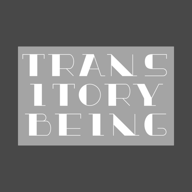 Transitory Being