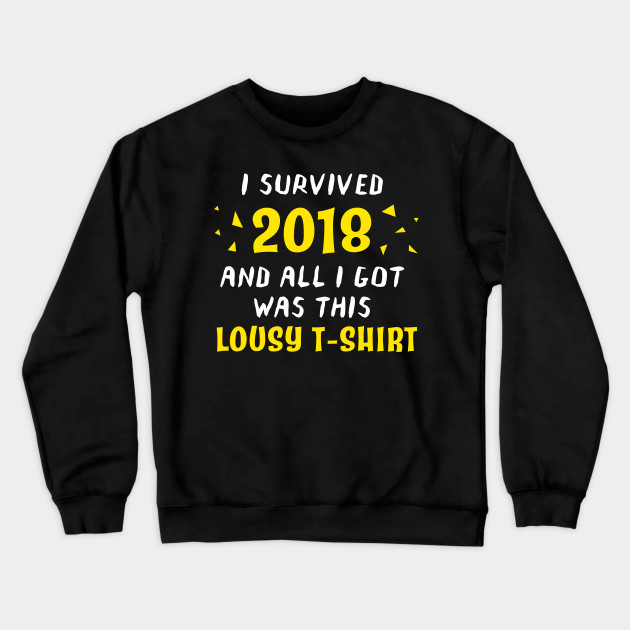 I Survived 2018 And All I Got Was This Lousy Shirt
