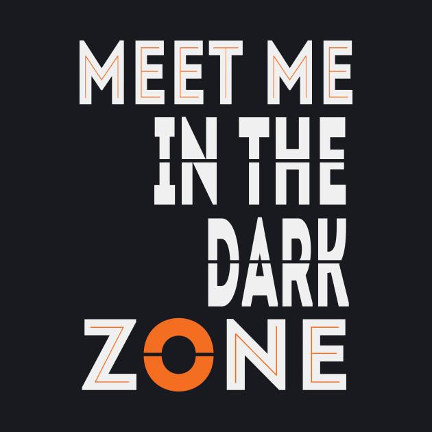 Meet Me In The Dark Zone
