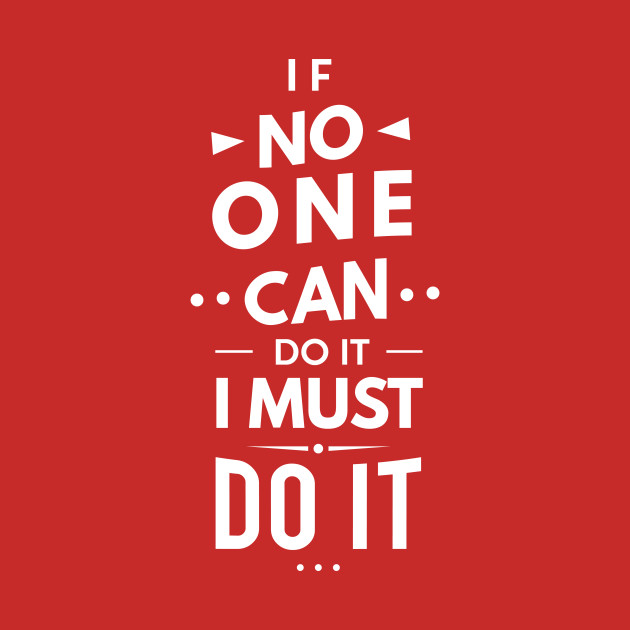 If No One Can Do It I Must Do It Motivation T Shirt Teepublic
