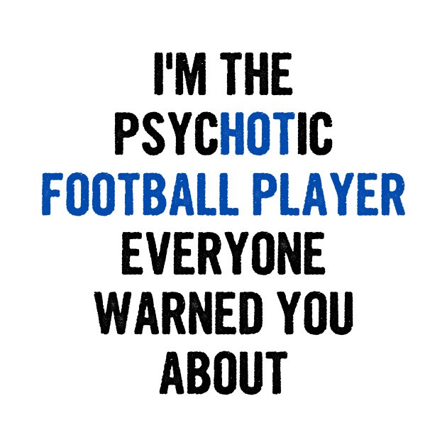 I'm The Psychotic Football Player Everyone Warned You About