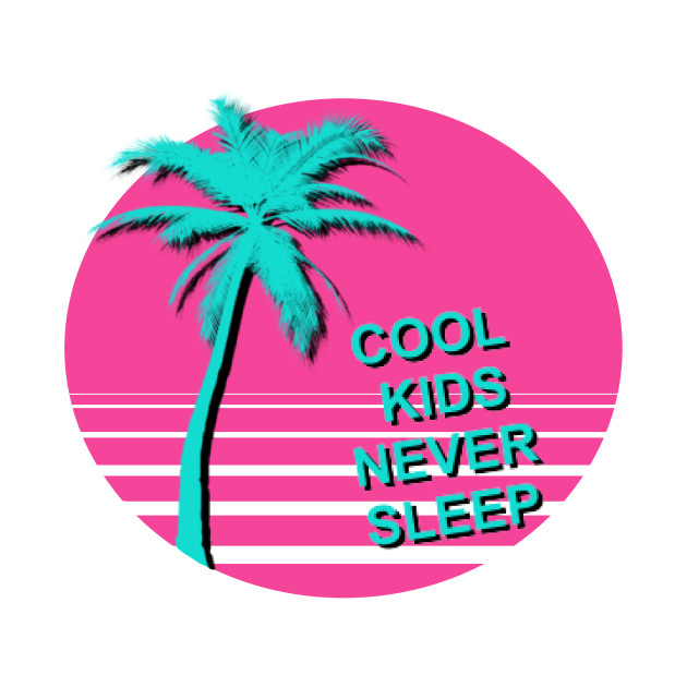 Cool kids never sleep
