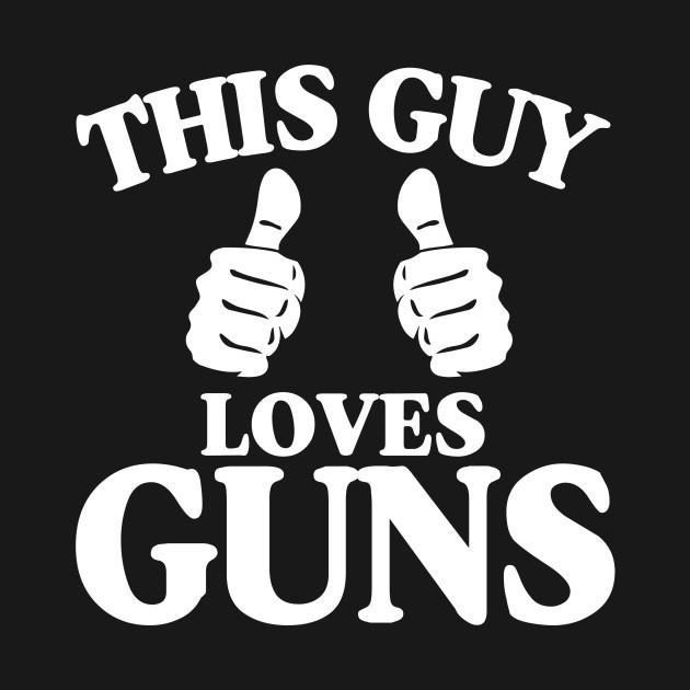 f9080486c This Guy Loves Guns Funny Pro Gun 2nd Amendment Gift - 2nd Amendment ...