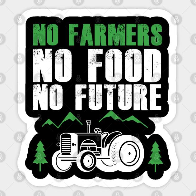 No Farmers No Food No Future Farm Farming Tractor Agriculture Gift Tractor Pulling Sticker Teepublic