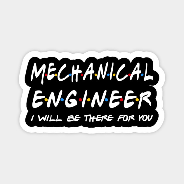 Mechanical Engineer Gifts - I'll be