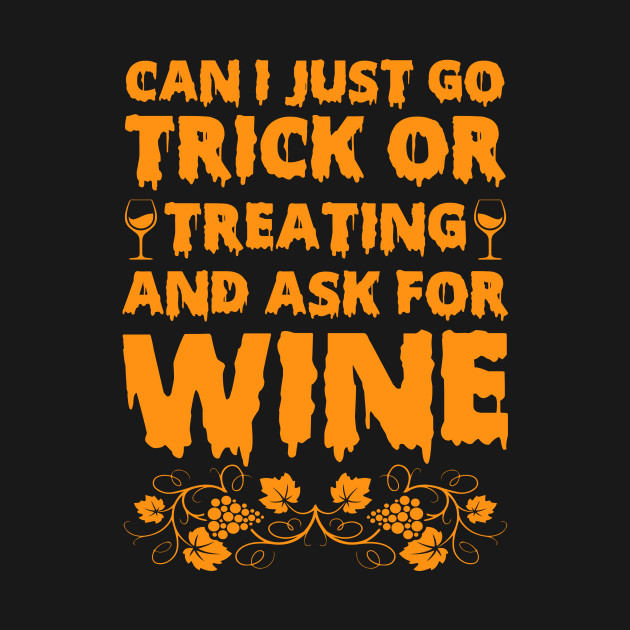 Halloween Funny Can I Just Go Treat Or Treating Ask For Wine