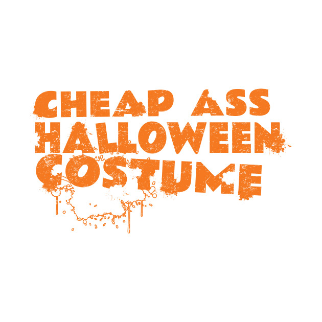 THIS IS MY HALLOWEEN COSTUME cheap ass funny trick or treat orange T-shirt S-5XL