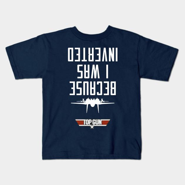 9b8322752 Because I Was Inverted (Maverick) - Top Gun - Kids T-Shirt | TeePublic