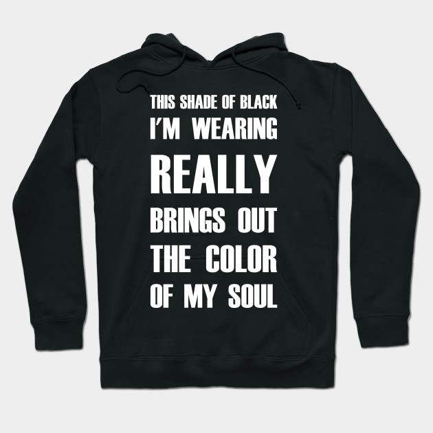 Shade of Black Brings Out The Color of My Soul Dark T-Shirt