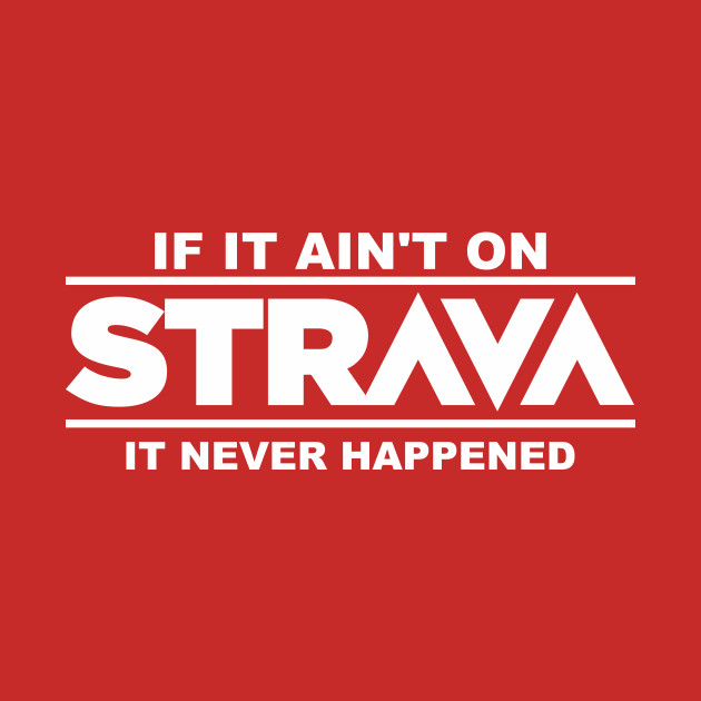 6733defc8 if it ain t on strava it never happened - Cycling - T-Shirt
