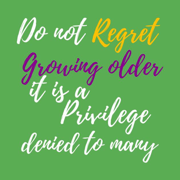 Do Not Regret Growing Older Old T Shirt Teepublic