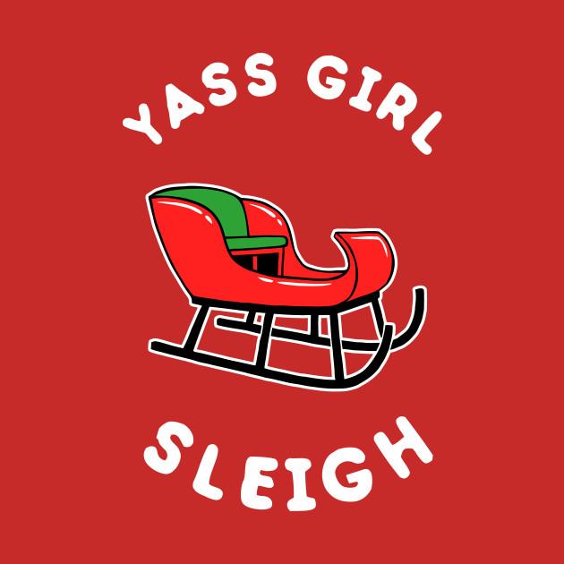 Yas Girl Sleigh Yass