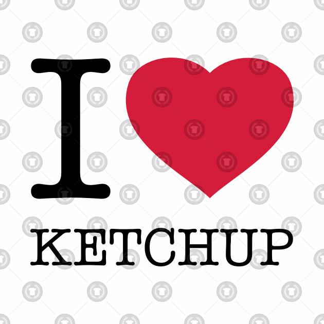 I LOVE KETCHUP