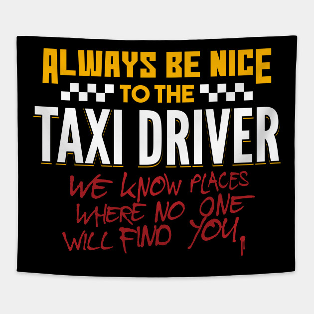 Always Be Nice To The Taxi Driver