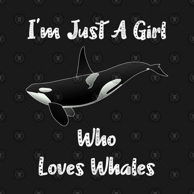 Ocean Killer Whale, Orca Whale, I'm Just A Girl Who Loves Whales