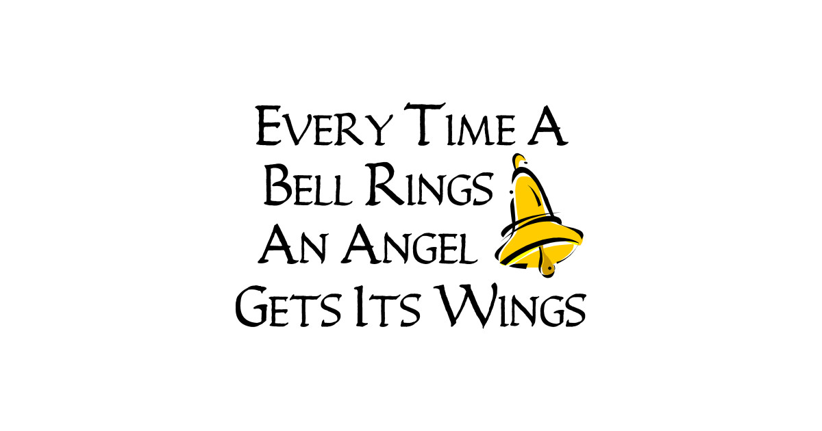 Every Time a Bell Rings... - An Angel Gets Its Wings - T ...