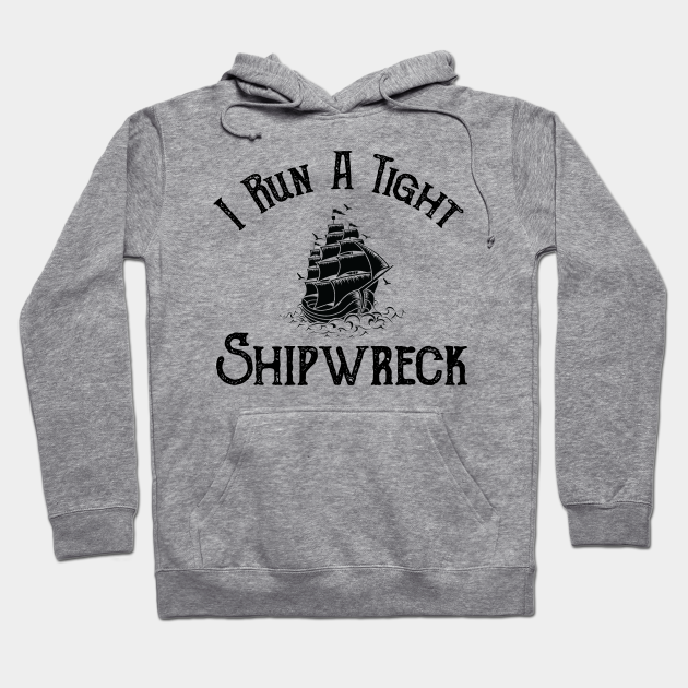 Cool Trendy Cheap Meaningful Gifts Things for Her Him Pirate Party Pirate Costume Pirate Hoodie I Run A Tight Shipwreck Pirate Shirt
