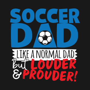 171540cf Soccer Dad Like A Normal Dad But Louder & Prouder T-Shirt