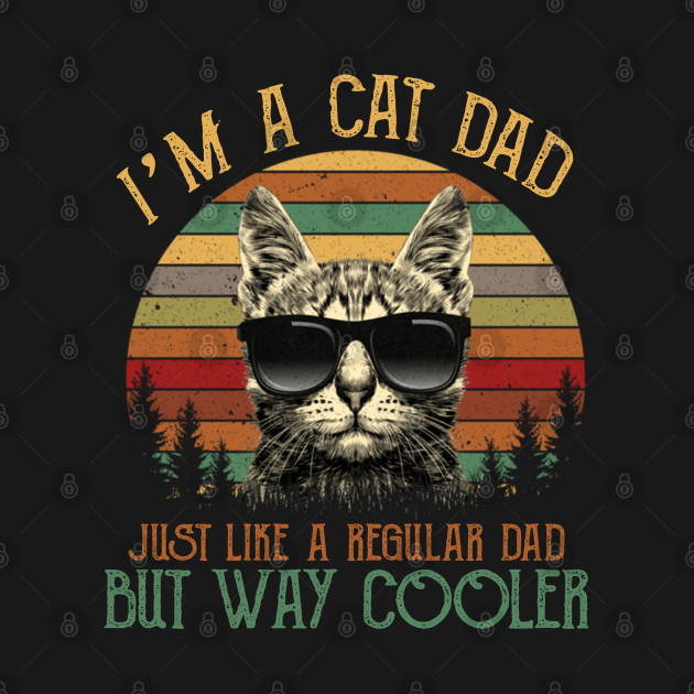 I'm a cat dad just like a regular dad but why cooler